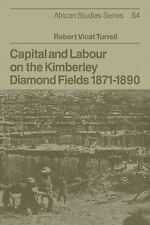 Capital and Labour on the Kimberley Diamond Fields, 1871-1890 54 by Robert...