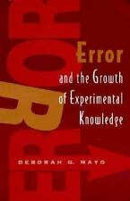 Error and the Growth of Experimental Knowledge: By Mayo, Deborah G.