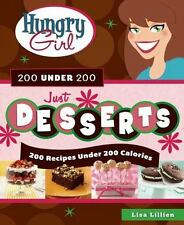 Hungry Girl 200 under 200 Just Desserts : 200 Recipes under 200 Calories by Lisa