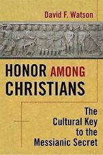 Honor Among Christians: The Cultural Key to the Messianic Secret by David Watson