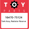 16470-75124 Toyota Tank assy, radiator reserve 1647075124, New Genuine OEM Part