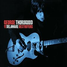 GEORGE & THE DESTROYERS - GEORGE THOROGOOD & THE DELAWARE DESTROYERS CD NEU