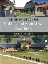 Design Handbook For Stables and Equestrian Buildings by Keith Warth...
