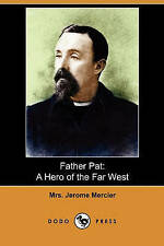 NEW Father Pat: A Hero of the Far West (Dodo Press) by Mrs Jerome Mercier