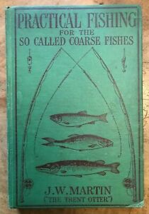PRACTICAL FISHING FOR THE SO-CALLED COARSE FISHES JW Martin Trent Otter