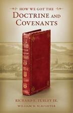 How We Got The Doctrine & Covenants by Richard E. Turley Jr. & Wm.W.Slaughter