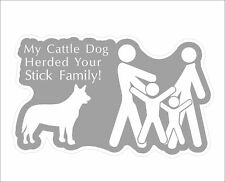 My Cattle Dog Herded Your Stick Family Decal Vinyl Car Door Window Bumper Stick