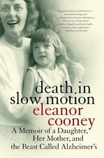 Death in Slow Motion: A Memoir of a Daughter, Her Mother, and the Beast Called A