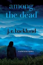 Among the Dead : A Rachel Carver Mystery by J. R. Backlund (2017, Hardcover)