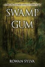 Swamp Gum: A Thrilling Tale from Australia's Forest Wars by Rowan Sylva...