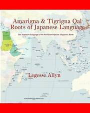 Amarigna & Tigrigna Qal Roots Japanese Language Not So Di by Allyn Legesse