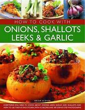 Cooking with Onions, Shallots, Leeks and Garlics (How to Cook With), Brian Glove
