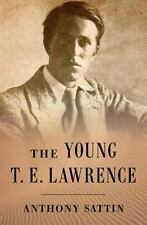 The Young T. E. Lawrence by Anthony Sattin (2015, Hardcover)