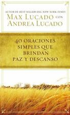 40 Oraciones Sencillas Que Traen Paz Y Descanso (spanish Edition): By Max Lucado