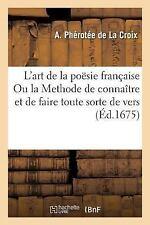 L'Art de la Poesie Franc Aise. Ou La Methode de Connaitre Et de Faire Toute Sort