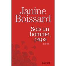 Sois un homme, papa.Janine BOISSARD.Fayard B008
