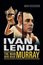 Very Good, Ivan Lendl- The Man Who Made Murray, Hodgkinson, Mark, Book