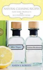 Natural Cleaning Recipes : Non Toxic Products for the Eco Friendly Home by...
