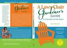 A Lawn Chair Gardener's Guide: To a Balanced Life and World (Paperback or Softba