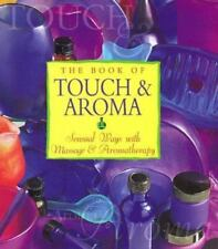The Book of Touch & Aroma: Sensual Ways With Massage and Aromatherapy-ExLibrary