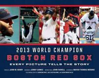 Boston Red Sox: Every Picture Tells the Story by John Farrell, John W. Henry, J