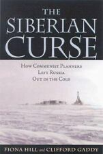 The Siberian Curse : How Communist Planners Left Russia Out in the Cold by...