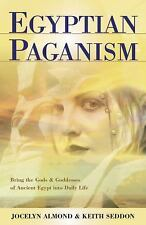 Egyptian Paganism for Beginners: Bring the Gods and Goddesses of Ancient Egypt i