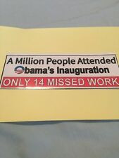 """ANTI-OBAMA Political """"INAUGURATION ONLY 14 MISSED WORK""""  Sticker"""
