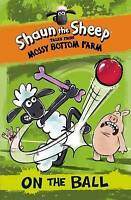 Shaun the Sheep - Tales from Mossy Bottom Farm: On the Ball Paperback Book
