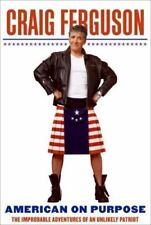 American on Purpose : The Improbable Adventures of an Unlikely Patriot by...