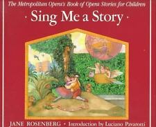Sing Me a Story : The Metropolitan Opera's Book of Opera Stories for Children...