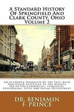 A Standard History of Springfield and Clark County, Ohio Volume 2 : An...