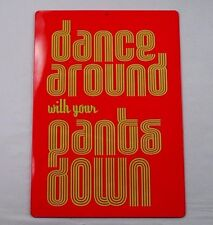 NOS Dance Around with Your Pants Down Adult Naughty Metal Sign Man Cave Bar Den