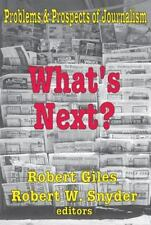 What's Next?: The Problems and Prospects of Journalism (Media Studies Series)