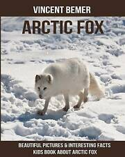Arctic Fox Beautiful Pictures & Interesting Facts Kids Book abou by Bemer Vincen