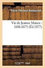 Vie de Jeanne Mance : 1606-1673 by Pierre-Theodore Rambouillet (2013, Paperback)
