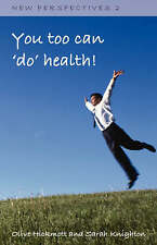 Very Good, You Too Can 'Do' Health: Improve Your Health and Wellbeing, Through t