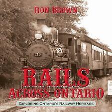 Rails Across Ontario : Exploring Ontario's Railway Heritage by Ron Brown...