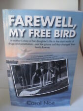 Farewell, My Free Bird : A Mother's Story of Her Daughter's Life in the Dark Wor