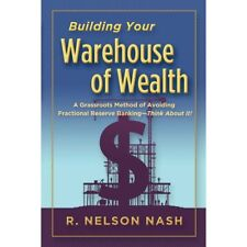 Building Your Warehouse of Wealth by Nelson Nash Infinite Banking BRAND NEW