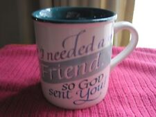 "Coffee Cup/Mug ""I Needed A Friend So God Sent You"" Design By Joanne Fink"