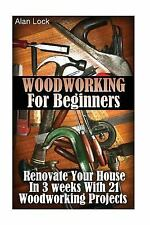 Woodworking for Beginners: Renovate Your House in 3 Weeks with 21 Woodworking...