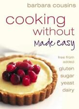 Cooking Without Made Easy: All recipes free from added gluten, sugar, yeast an,