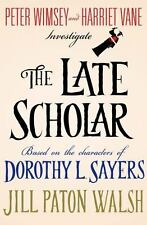 Lord Peter Wimsey/Harriet Vane Ser.: The Late Scholar by Dorothy L. Sayers and Jill Paton Walsh (2014, Hardcover)
