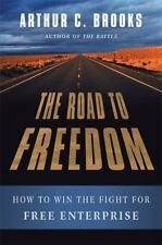 The Road to Freedom: How to Win the Fight for Free Enterprise by Brooks, Arthur