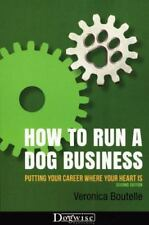 How to Run a Dog Business: Putting Your Career Where Your Heart Is (Paperback or