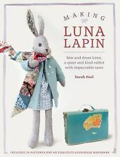 Making Luna Lapin : Sew a Classic Rabbit and Her Wardrobe by Sarah Peel
