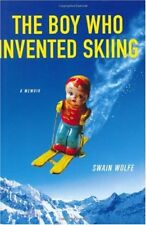 The Boy Who Invented Skiing: A Memoir by Swain Wolfe
