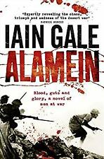 Alamein : Blood, Guts and Glory, a Novel of Men at War by Gale, Iain