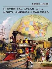 Historical Atlas of the North American Railroad by Hayes, Derek